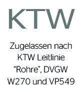 """Zugelassen nach KTW Leitlinie """"Rohre"""", DVGW W270 und VP549"""